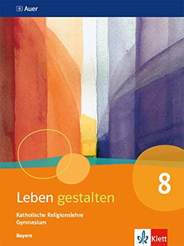 Leben gestalten 8. Ausgabe Bayern: Schülerbuch Klasse 8 (Leben gestalten. Ausgabe für Bayern Gymnasium ab 2017)