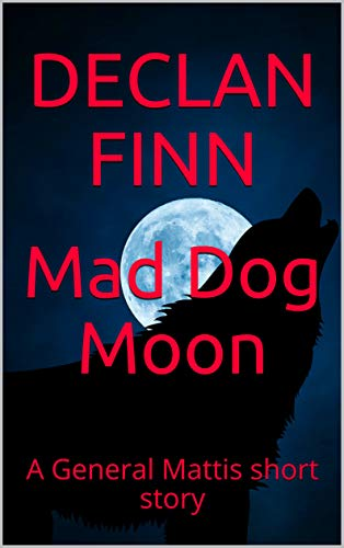 Mad Dog Moon: A General Mattis short story (Love at First Bite Book 5) by [Declan Finn]