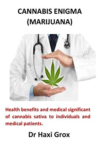 Cannabis Enigma (Marijuana): Health benefits and medical significant of cannabis sativa to individuals and medical patients. (English Edition)
