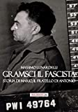 Gramsci il fascista. Storia di Mario, il fratello di Antonio