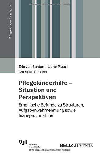 Pflegekinderhilfe – Situation und Perspektiven: Empirische Befunde zu Strukturen, Aufgabenwahrnehmung sowie Inanspruchnahme (Pflegekinderforschung)
