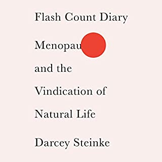 Flash Count Diary     Menopause and the Vindication of Natural Life              By:                                                                                                                                 Darcey Steinke                               Narrated by:                                                                                                                                 Darcey Steinke                      Length: 6 hrs and 5 mins     Not rated yet     Overall 0.0