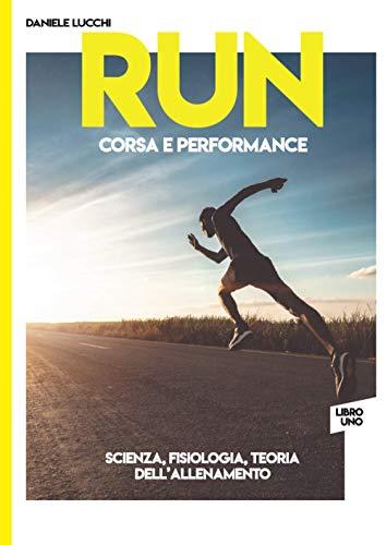 RUN - Corsa e Performance: Libro 1: Scienza, fisiologia e teoria dell'allenamento