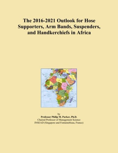 The 2016-2021 Outlook for Hose Supporters, Arm Bands, Suspenders, and Handkerchiefs in Africa