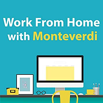 Work From Home With Monteverdi