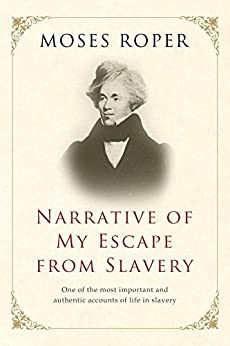 Narrative of My Escape from Slavery: The Adventures and Escape of Moses Roper by [Moses Roper]