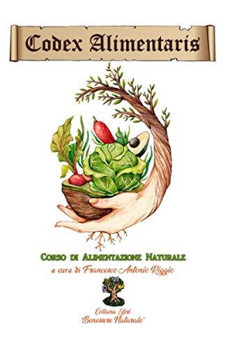 Codex Alimentaris (versione a colori): Corso di Alimentazione Naturale