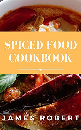 Spiced Food Cookbook: Recipes And Easy Meal Ideas (English Edition)