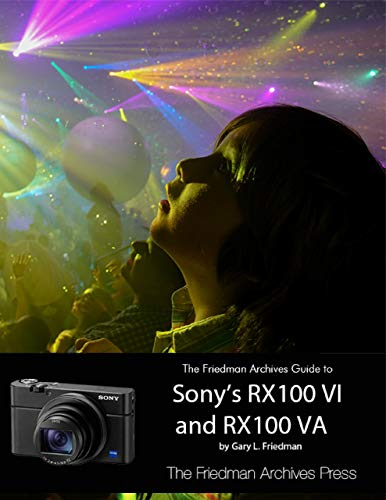 The Friedman Archives Guide to Sony's RX100 VI and RX100 VA (English Edition)