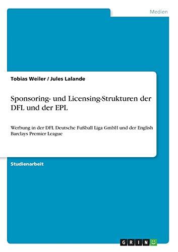 Sponsoring- und Licensing-Strukturen der DFL und der EPL: Werbung in der DFL Deutsche Fußball Liga GmbH und der English Barclays Premier League