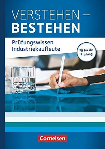 Industriekaufleute - Aktuelle Ausgabe - Jahrgangsübergreifend: Verstehen - Bestehen: Prüfungswissen Industriekaufleute - Buch