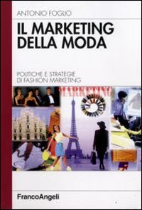 Il marketing della moda. Politiche e strategie di fashion marketing