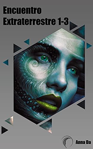 Encuentro extraterrestre 1-3: Antología de AnnaDa Es