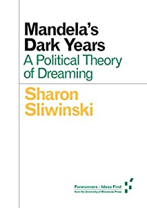Mandela's Dark Years: A Political Theory of Dreaming (Forerunners: Ideas First)