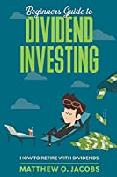 Beginners Guide to Dividend Investing: How to Retire with Dividends (Dividend Investing Beginners Guide)