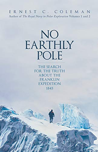 Compare Textbook Prices for No Earthly Pole: The Search for the Truth about the Franklin Expedition 1845  ISBN 9781398102118 by Coleman, Ernest C.