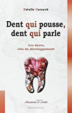 Dent Qui Pousse, Dent Qui Parle - Les Dents, Clés Du Développement, De L'enfant À L'adulte, Les Dents Révèlent Les Bases De La Personnalité d'Estelle Vereeck