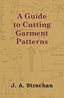 A Guide to Cutting Garment Patterns