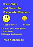 Corn Chips And Salsa For Corporate Climbers (English Edition)