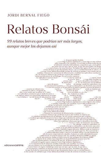 Relatos Bonsái: 99 relatos breves que podrían ser más largos, aunque mejor los dejamos así: 594 (Narrativa Carena)