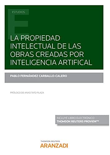 La propiedad intectual de las obras creadas por inteligencia artificial (Papel + e-book) (Monografía)