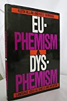 Euphemism & Dysphemism: Language Used As Shield and Weapon
