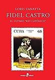 Fidel Castro: El último Rey Católico