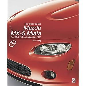 The Book of the Mazda MX-5 Miata: The 'Mk3' NC-series 2005 to 2015