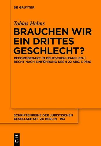 Brauchen wir ein drittes Geschlecht?: Reformbedarf im deutschen (Familien-)Recht nach Einführung des § 22 Abs. 3 PStG (Schriftenreihe der Juristischen Gesellschaft zu Berlin 193)