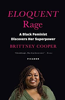 Eloquent Rage: A Black Feminist Discovers Her Superpower by [Brittney C. Cooper]