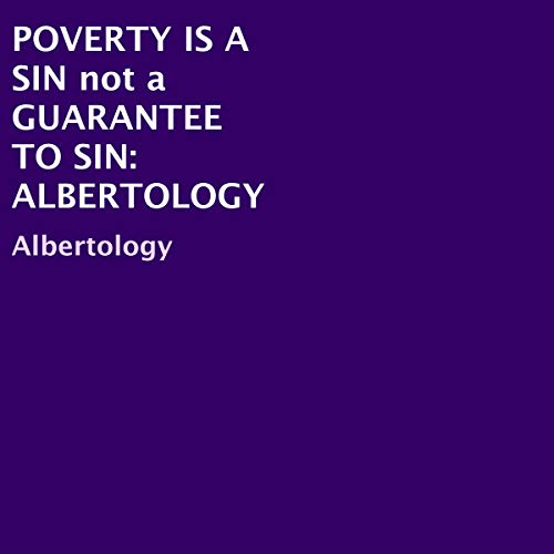 Poverty Is a Sin Not a Guarantee to Sin: Albertology audiobook cover art