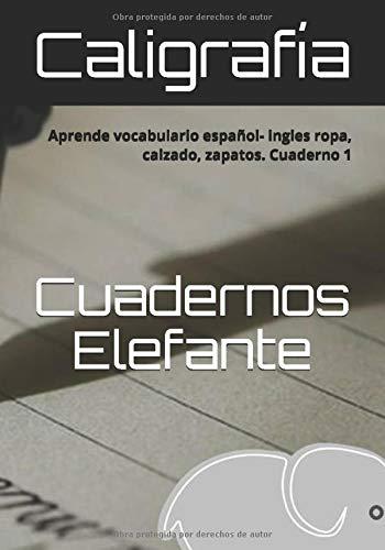 Caligrafía.: Aprende vocabulario español- ingles ropa, calzado, zapatos. Cuaderno 1 (Cuadernos Elefante)
