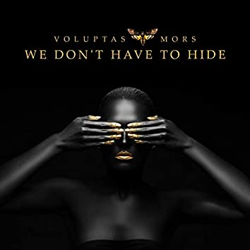 We Don't Have to Hide