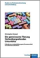 Die gemeinsame Planung faecheruebergreifenden Unterrichts: Fallanalysen zur unterrichtsbezogenen Zusammenarbeit von Lehrerinnen und Lehrern