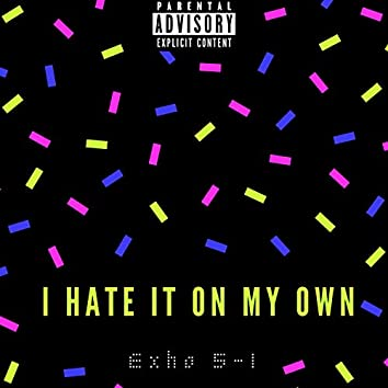 I Hate It On My Own