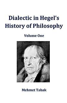 Dialectic in Hegel's History of Philosophy: Volume One by [Mehmet Tabak]