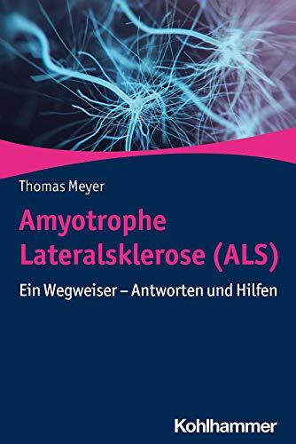 Amyotrophe Lateralsklerose (ALS): Ein Wegweiser - Antworten und Hilfen