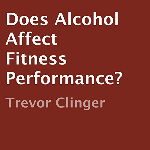 Does Alcohol Affect Fitness Performance? audiobook cover art