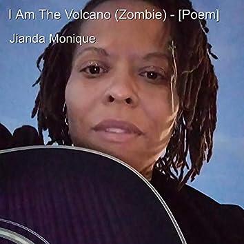 I Am the Volcano (Zombie) - [Poem]