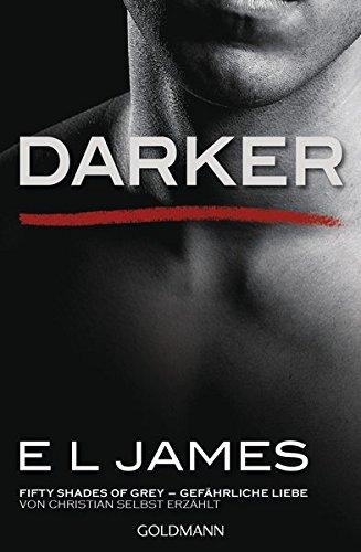 Darker - Fifty Shades of Grey. Gefährliche Liebe von Christian selbst erzählt: Roman (Fifty Shades of Grey aus Christians Sicht erzählt, Band 2)