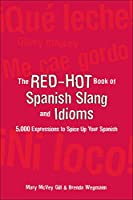 The Red-hot Book of Spanish Slang and Idioms: 5,000 Expressions to Spice Up Your Spanish:spanish/English English/Spanish