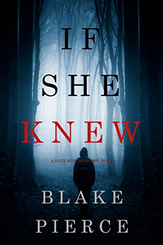 If She Knew (A Kate Wise Mystery—Book 1) by [Blake Pierce]
