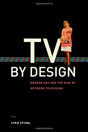 TV by Design: Modern Art and the Rise of Network Television by Lynn Spigel (2009-02-01)