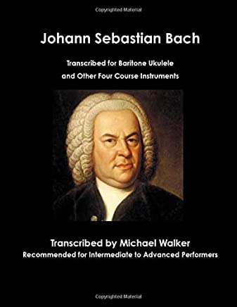 Johann Sebastian Bach Transcribed for Baritone Ukulele and Other Four Course Instruments