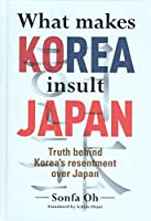 What makes KOREA insult JAPAN:Truth behind Korea's resentment over Japan