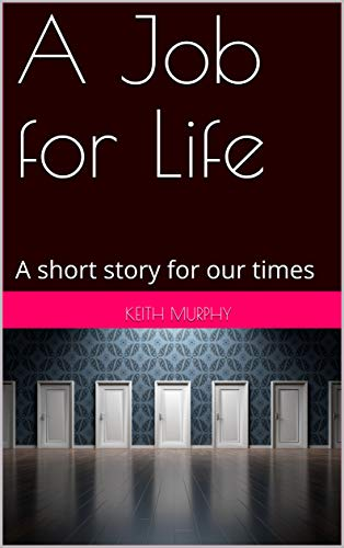 A Job for Life: A short story for our times