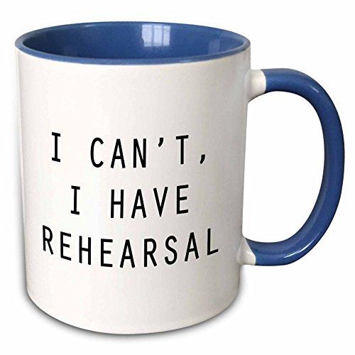 3dRose I Cant, I Have Rehearsal Mug, 11 oz, Blue