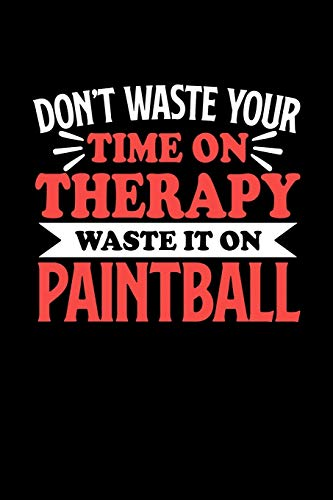 Don't Waste Your Time On Therapy Waste It On Paintball: Dot Grid 6x9 Dotted Bullet Journal and Notebook 120 Pages Gift for Paintball Fans and Coaches