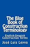 The Blue Book of Construction Terminology: English-Spanish Construction Terms