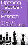 Opening Tactics - The French : Volumes 1-6-Duke, Michael
